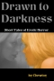 Drawn to Darkness (Five Short Tales of Dark Romance and Erotic H